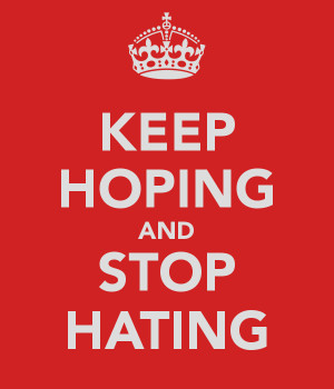KEEP HOPING AND STOP HATING