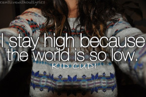 stay high because the world is so low.