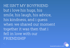 BOYFRIEND but i love his hugs, his smile, his laugh, his advice, his ...