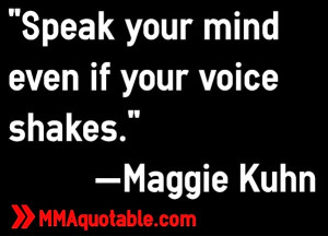 Speak your mind even if your voice shakes.