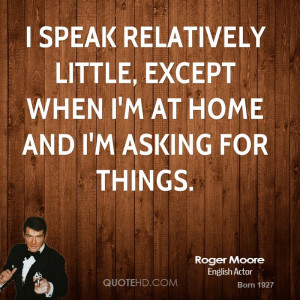 roger-moore-roger-moore-i-speak-relatively-little-except-when-im-at ...