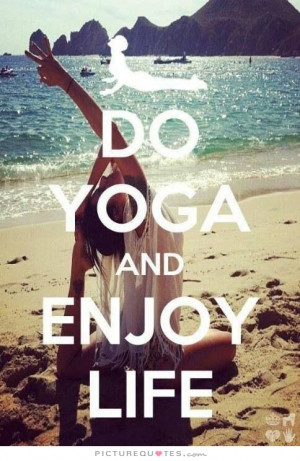 Yoga Quotes Enjoy Life Quotes Inspirational Yoga Quotes