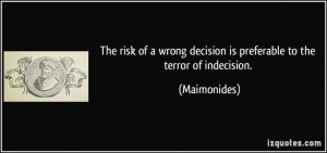 ... wrong decision is preferable to the terror of indecision.