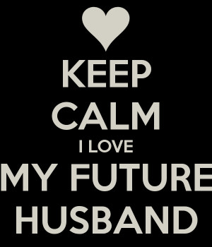 Love My Future Husband Keep calm i love my future