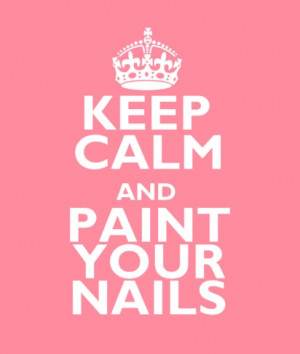 KEEP CALM & PAINT YOUR NAILS!