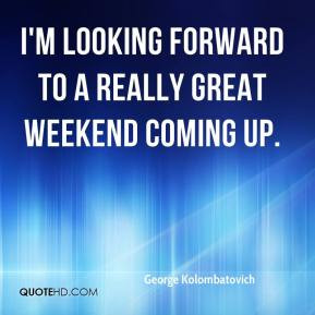 Weekend Is Coming Quotes. QuotesGram