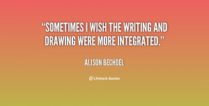 quote-Alison-Bechdel-sometimes-i-wish-the-writing-and-drawing-117162_2 ...