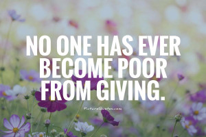 No one has ever become poor from giving Picture Quote #1