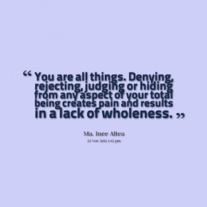 Quotes Picture: you are all things denying, rejecting, judging or ...