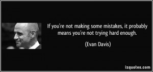 ... , it probably means you're not trying hard enough. - Evan Davis