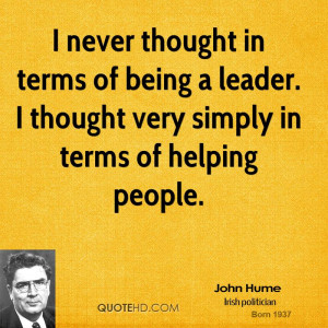 never thought in terms of being a leader. I thought very simply in ...