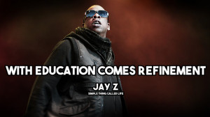 "With education comes refinement."" JAY Z ( Source )"