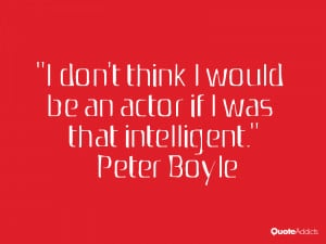 peter boyle quotes i don t think i would be an actor if i was that ...