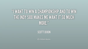 File Name : quote-Scott-Dixon-i-want-to-win-a-championship-and-155590 ...
