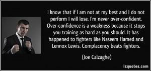 know that if I am not at my best and I do not perform I will lose. I ...