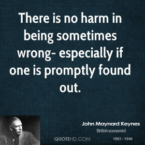 There is no harm in being sometimes wrong- especially if one is ...
