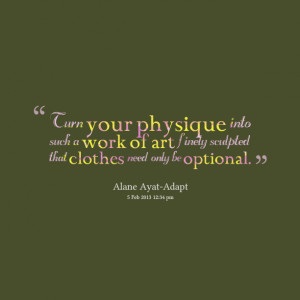 Quotes Picture: turn your physique into such a work of art finely ...