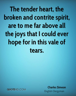 The tender heart, the broken and contrite spirit, are to me far above ...