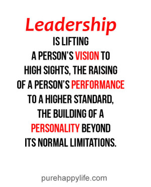 Leadership Quote: Leadership is lifting a person's vision to high ...