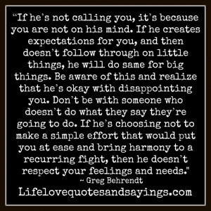 he's not calling you, it's because you are not on his mind. If he ...