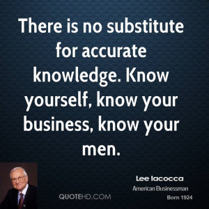 There is no substitute for accurate knowledge. Know yourself, know ...