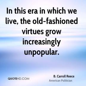 Carroll Reece - In this era in which we live, the old-fashioned ...