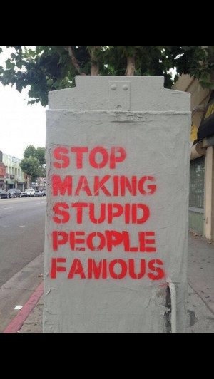 Stop making stupid people famous ️ ️