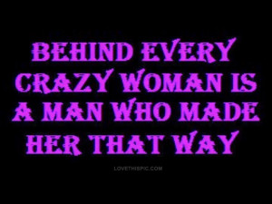 Crazy Quotes And Images For Facebook ~ Behind Every Crazy Woman ...