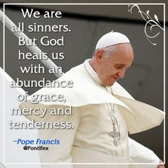 We are all sinners. But God heals us with an abundance of grace, mercy ...