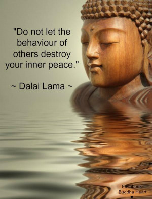 ... not let the behavior of others destroy your inner peace – Dalai Lama