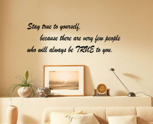 Quotes On Being True To Yourself Stay true to yourself because