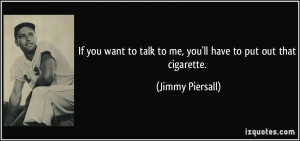 If you want to talk to me, you'll have to put out that cigarette ...