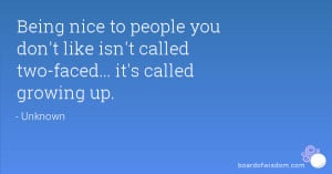 Being nice to people you don't like isn't called two-faced... it's ...