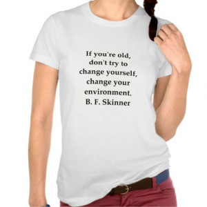 ... and see if that changes the behavior. b f skinner quote shirts