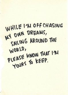 ... , sailing around the world, please know what i'm yours to keep #quote