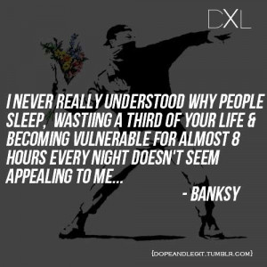 banksy-quotes-i-never-really-understood-why-people-sleep-wasting-a ...