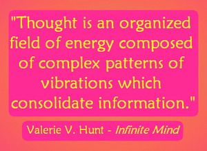 thoughts are also vibrations of energy as soon as you