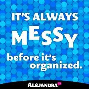 It's Always Messy Before It's Organized
