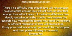 that enough love will not conquer; no disease that enough love ...