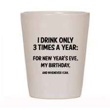 Drink Only 3 Times A Year Shot Glass for