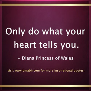 inspirational quotes by famous women -Only do what your heart tells ...