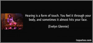Hearing is a form of touch. You feel it through your body, and ...