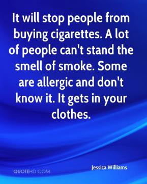 people from buying cigarettes. A lot of people can't stand the smell ...