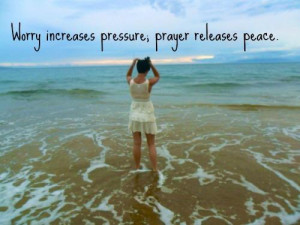 Worry Increases Pressure, Prayer Releases Peace