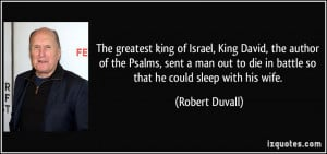 The greatest king of Israel, King David, the author of the Psalms ...
