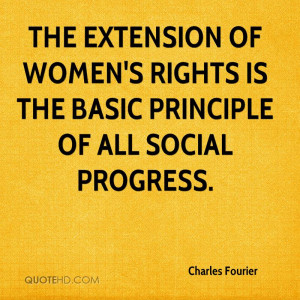 ... of women's rights is the basic principle of all social progress
