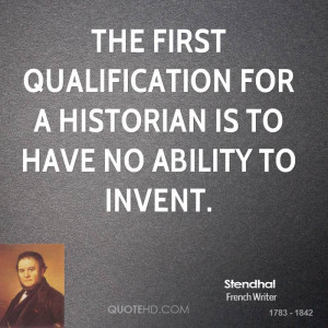 The first qualification for a historian is to have no ability to ...