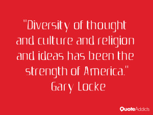 Diversity of thought and culture and religion and ideas has been the ...