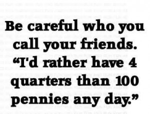be careful who you call your friends