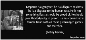 Kasparov is a gangster, he is a disgrace to chess, he is a disgrace to ...